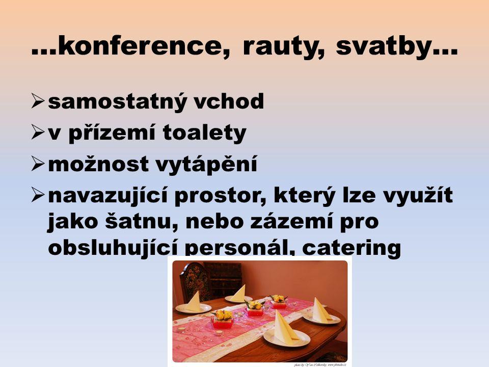 …konference, rauty, svatby…  samostatný vchod  v přízemí toalety  možnost vytápění  navazující prostor, který lze využít jako šatnu, nebo zázemí pro obsluhující personál, catering