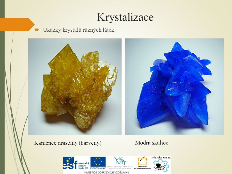 Krystalizace  Ukázky krystalů různých látek Kamenec draselný (barvený) Modrá skalice