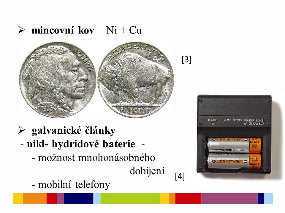 [5]  nikl – kadmiové galvanické články – lze je i zpětně dobíjet 2 NiO(OH) + Cd + 2 H 2 O ↔ 2 Ni(OH) 2 + Cd(OH) 2  katalyzátor – Rayneyův nikl – hydrogenace - potravinářský průmysl - výroba ztužených tuků [6]