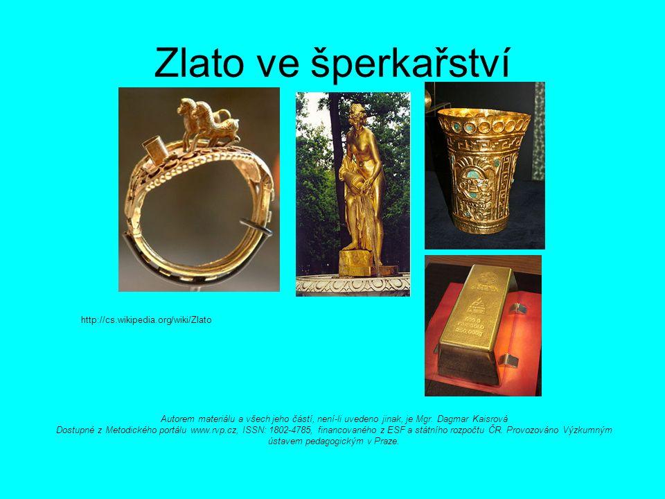 Zlato ve šperkařství http://cs.wikipedia.org/wiki/Zlato Autorem materiálu a všech jeho částí, není-li uvedeno jinak, je Mgr.