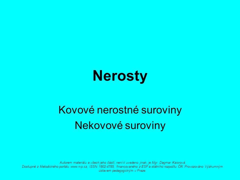 Nerosty Kovové nerostné suroviny Nekovové suroviny Autorem materiálu a všech jeho částí, není-li uvedeno jinak, je Mgr.