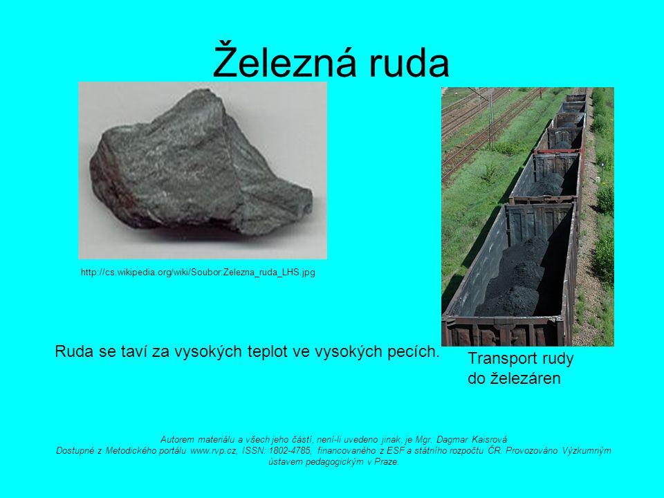 Železná ruda http://cs.wikipedia.org/wiki/Soubor:Zelezna_ruda_LHS.jpg Ruda se taví za vysokých teplot ve vysokých pecích.
