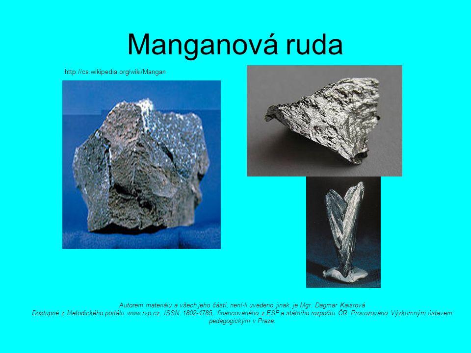 Manganová ruda http://cs.wikipedia.org/wiki/Mangan Autorem materiálu a všech jeho částí, není-li uvedeno jinak, je Mgr.
