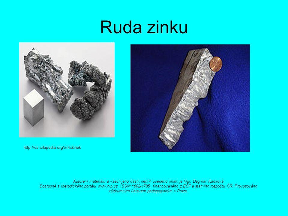 Ruda zinku http://cs.wikipedia.org/wiki/Zinek Autorem materiálu a všech jeho částí, není-li uvedeno jinak, je Mgr.