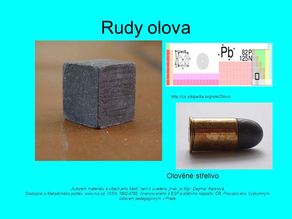 Rudy olova http://cs.wikipedia.org/wiki/Olovo Olověné střelivo Autorem materiálu a všech jeho částí, není-li uvedeno jinak, je Mgr.