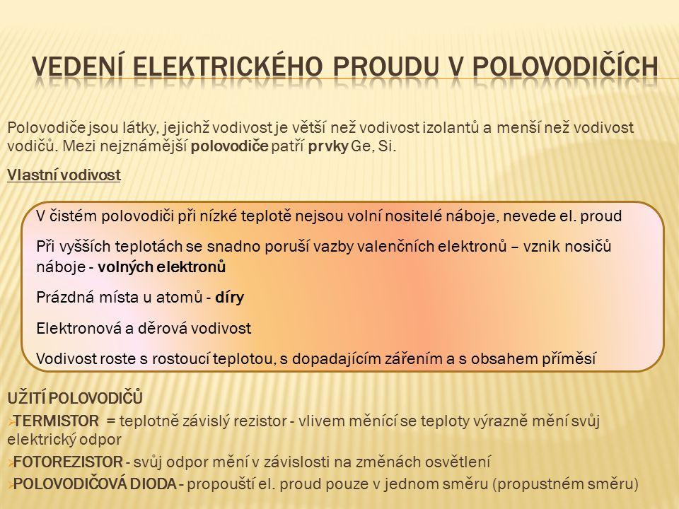 Polovodiče jsou látky, jejichž vodivost je větší než vodivost izolantů a menší než vodivost vodičů.