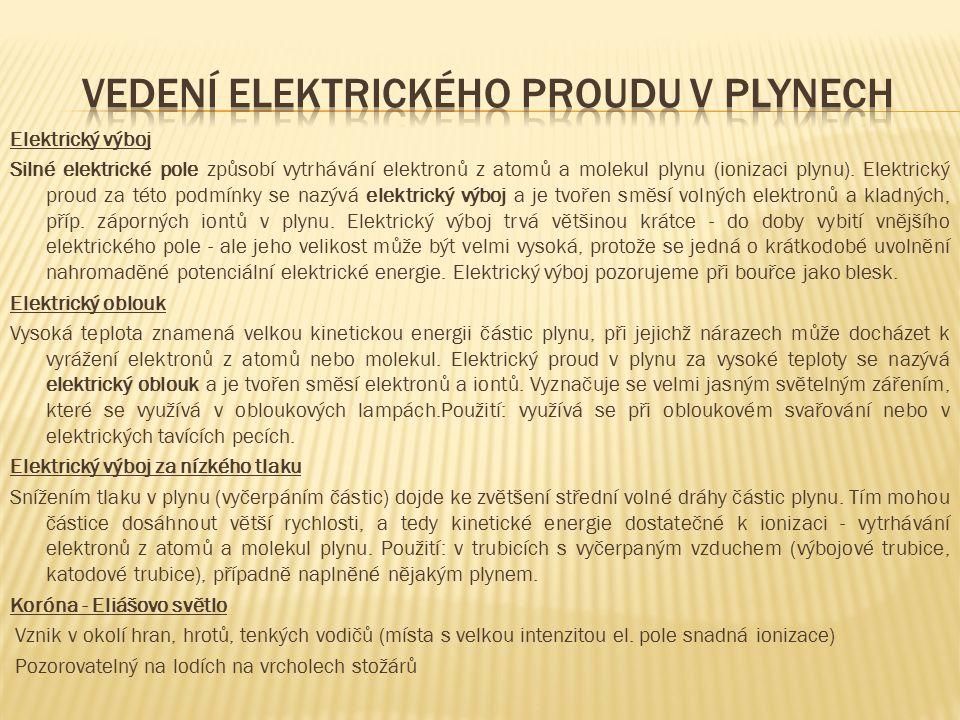Elektrický výboj Silné elektrické pole způsobí vytrhávání elektronů z atomů a molekul plynu (ionizaci plynu). Elektrický proud za této podmínky se naz