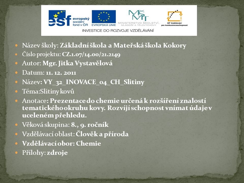 Název školy: Základní škola a Mateřská škola Kokory Číslo projektu: CZ.1.07/14.00/21.2149 Autor: Mgr.