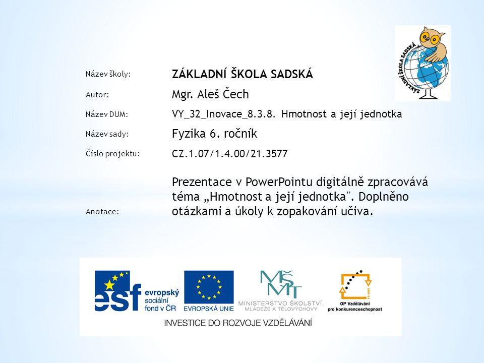 Název školy: ZÁKLADNÍ ŠKOLA SADSKÁ Autor: Mgr. Aleš Čech Název DUM: VY_32_Inovace_8.3.8.