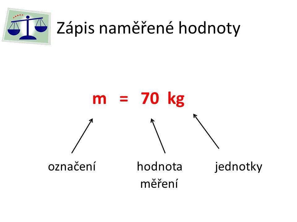 Zápis naměřené hodnoty m = 70 kg označeníhodnota jednotky měření