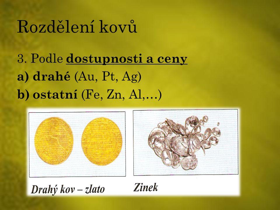 Rozdělení kovů 3. Podle dostupnosti a ceny a) drahé (Au, Pt, Ag) b) ostatní (Fe, Zn, Al,…)