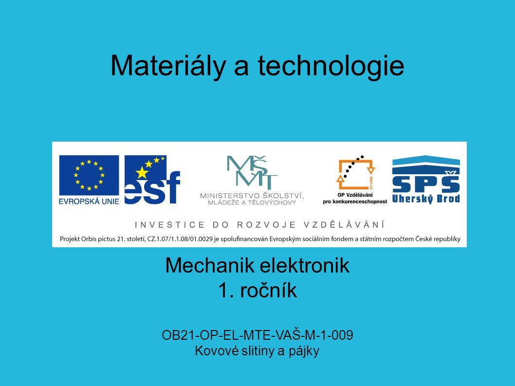 Materiály a technologie Mechanik elektronik 1. ročník OB21-OP-EL-MTE-VAŠ-M-1-009 Kovové slitiny a pájky