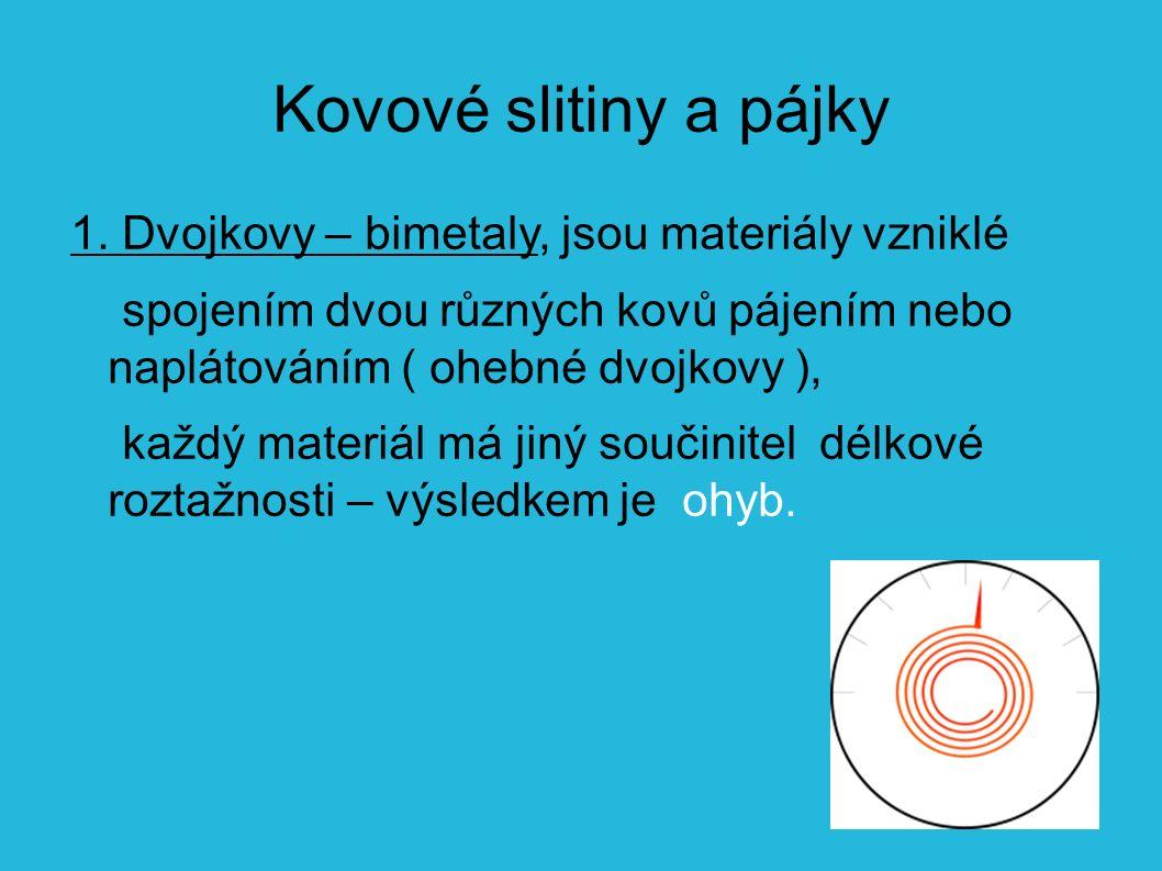 1. Dvojkovy – bimetaly, jsou materiály vzniklé spojením dvou různých kovů pájením nebo naplátováním ( ohebné dvojkovy ), každý materiál má jiný součin