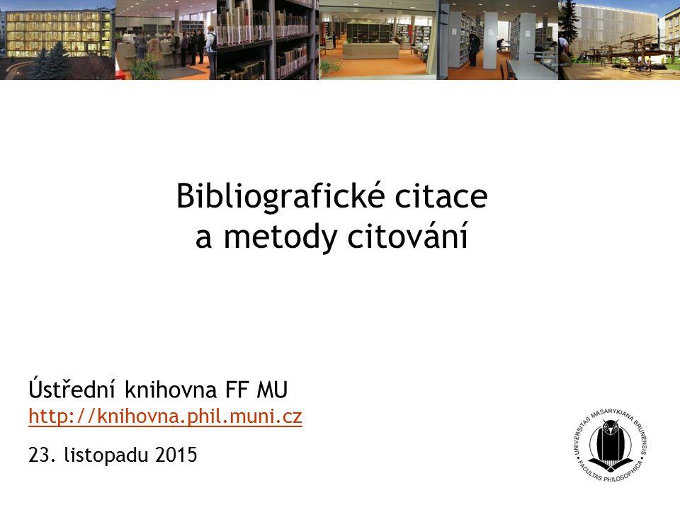 Bibliografické citace a metody citování Ústřední knihovna FF MU http://knihovna.phil.muni.cz 23.