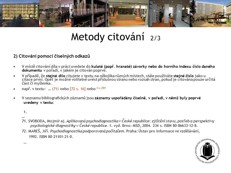 Metody citování 2/3 2) Citování pomocí číselných odkazů V místě citování díla v práci uvedete do kulaté (popř.