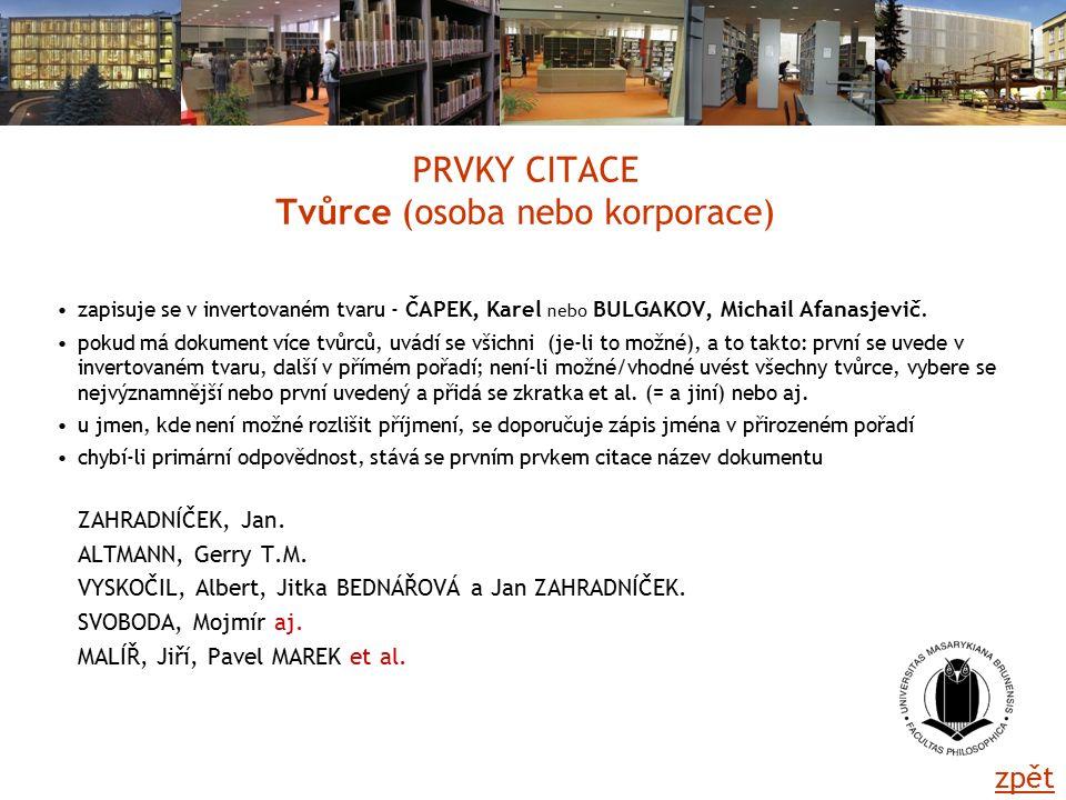 PRVKY CITACE Tvůrce (osoba nebo korporace) zapisuje se v invertovaném tvaru - ČAPEK, Karel nebo BULGAKOV, Michail Afanasjevič.