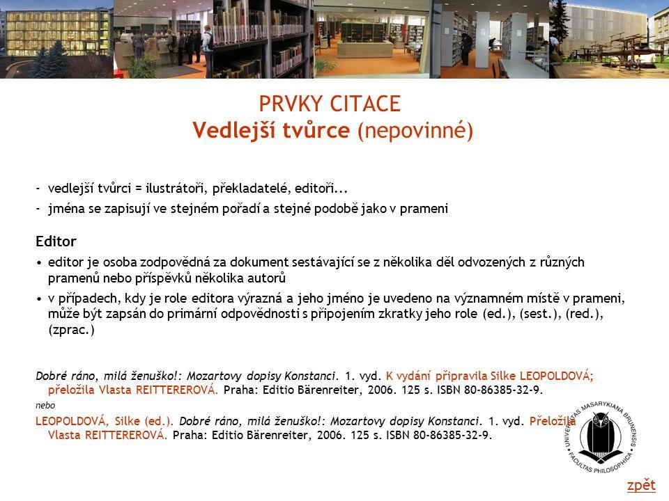 PRVKY CITACE Vedlejší tvůrce (nepovinné) -vedlejší tvůrci = ilustrátoři, překladatelé, editoři...