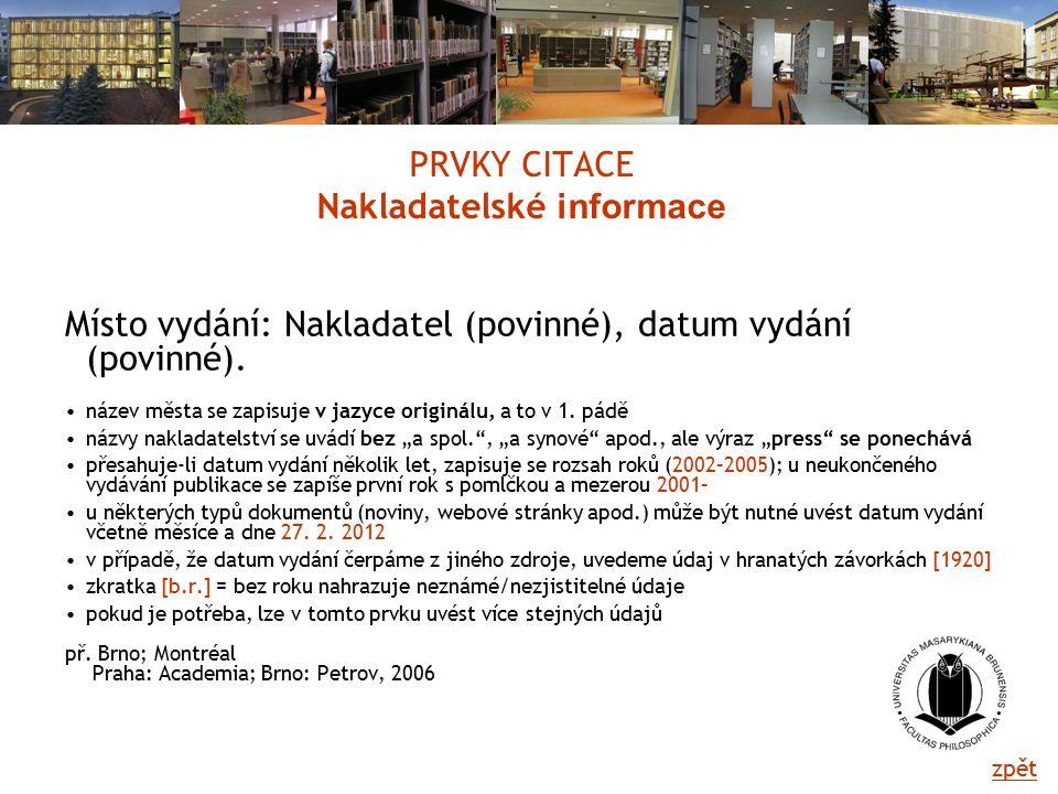 PRVKY CITACE Nakladatelské informace Místo vydání: Nakladatel (povinné), datum vydání (povinné).