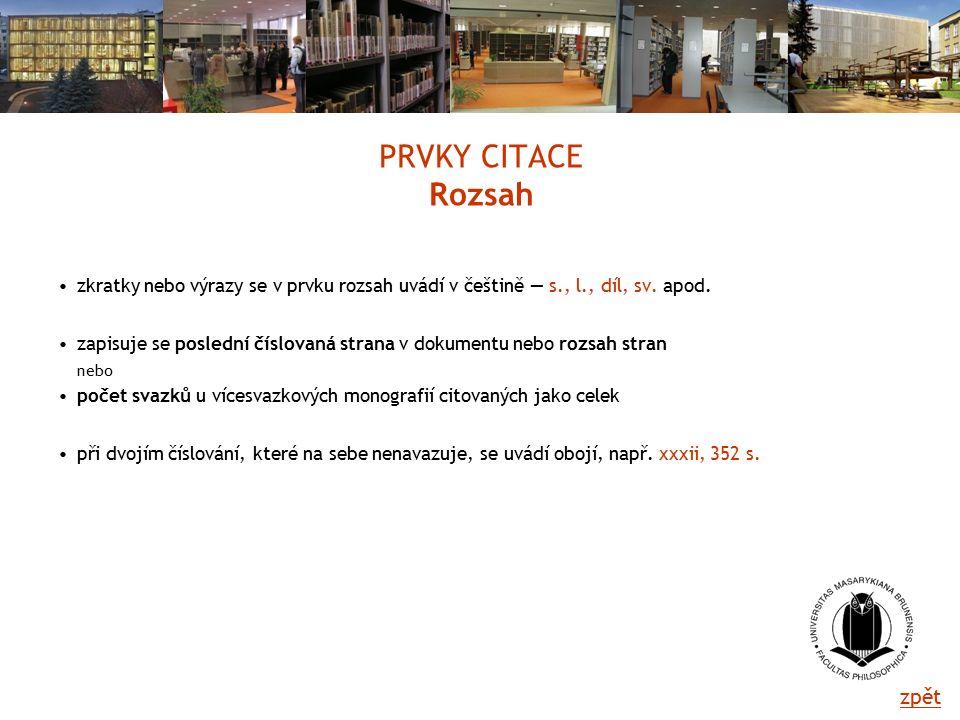 PRVKY CITACE Rozsah zkratky nebo výrazy se v prvku rozsah uvádí v češtině — s., l., díl, sv.