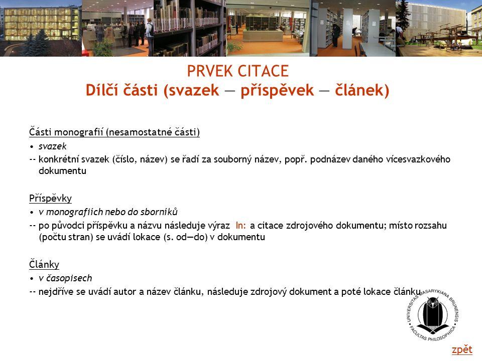 PRVEK CITACE Dílčí části (svazek — příspěvek — článek) Části monografií (nesamostatné části) svazek -- konkrétní svazek (číslo, název) se řadí za souborný název, popř.