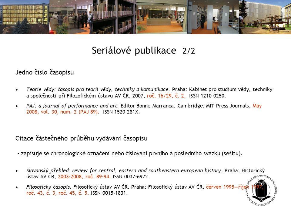 Seriálové publikace 2/2 Jedno číslo časopisu Teorie vědy: časopis pro teorii vědy, techniky a komunikace.