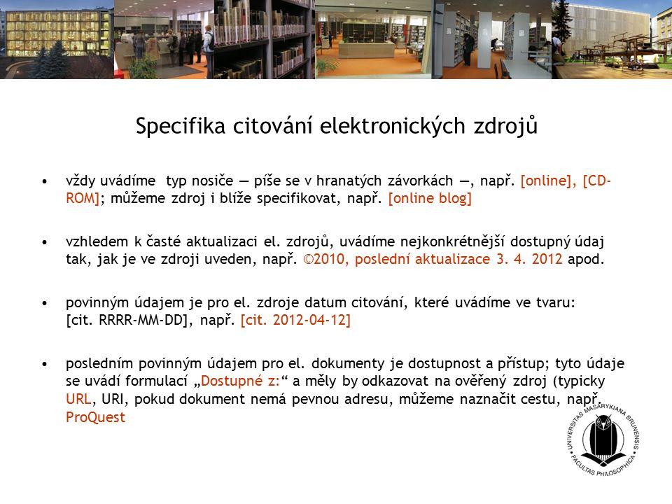 Specifika citování elektronických zdrojů vždy uvádíme typ nosiče — píše se v hranatých závorkách —, např.