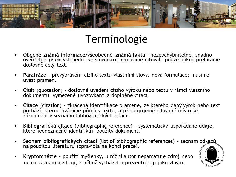 Terminologie Obecně známá informace/všeobecně známá fakta – nezpochybnitelné, snadno ověřitelné (v encyklopedii, ve slovníku); nemusíme citovat, pouze pokud přebíráme doslovně celý text.