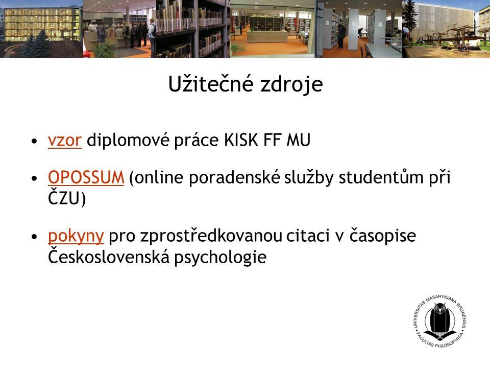Užitečné zdroje vzor diplomové práce KISK FF MUvzor OPOSSUM (online poradenské služby studentům při ČZU)OPOSSUM pokyny pro zprostředkovanou citaci v časopise Československá psychologiepokyny