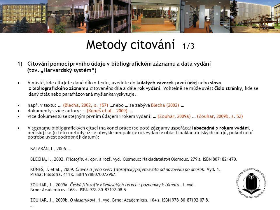 Metody citování 1/3 1) Citování pomocí prvního údaje v bibliografickém záznamu a data vydání (tzv.