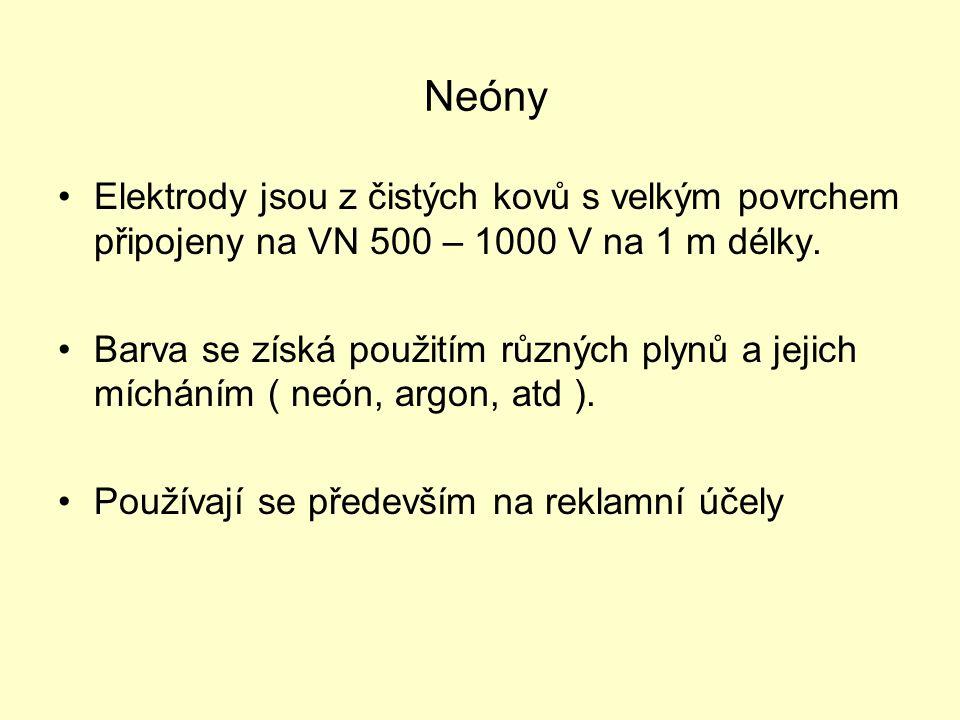 Neóny Elektrody jsou z čistých kovů s velkým povrchem připojeny na VN 500 – 1000 V na 1 m délky.