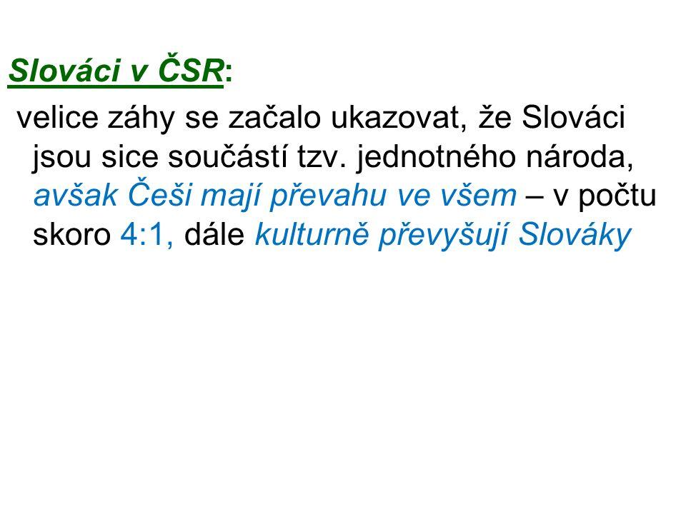 Slováci v ČSR: velice záhy se začalo ukazovat, že Slováci jsou sice součástí tzv. jednotného národa, avšak Češi mají převahu ve všem – v počtu skoro 4
