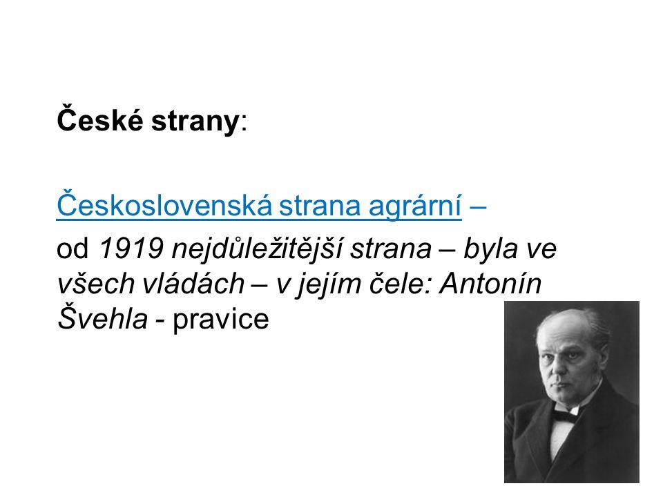 České strany: Československá strana agrární – od 1919 nejdůležitější strana – byla ve všech vládách – v jejím čele: Antonín Švehla - pravice