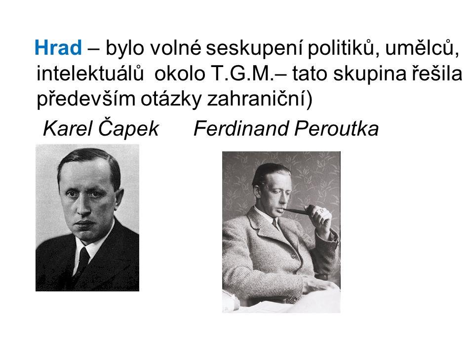 Hrad – bylo volné seskupení politiků, umělců, intelektuálů okolo T.G.M.– tato skupina řešila především otázky zahraniční) Karel Čapek Ferdinand Perout