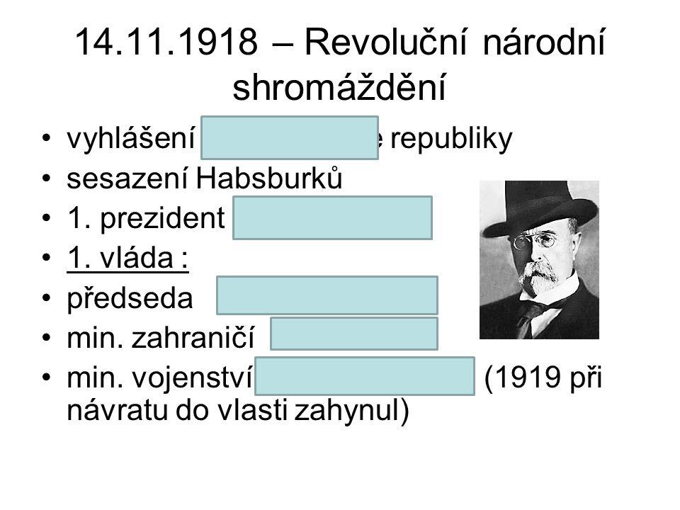 14.11.1918 – Revoluční národní shromáždění vyhlášení demokratické republiky sesazení Habsburků 1. prezident T.G.Masaryk 1. vláda : předseda K. Kramář