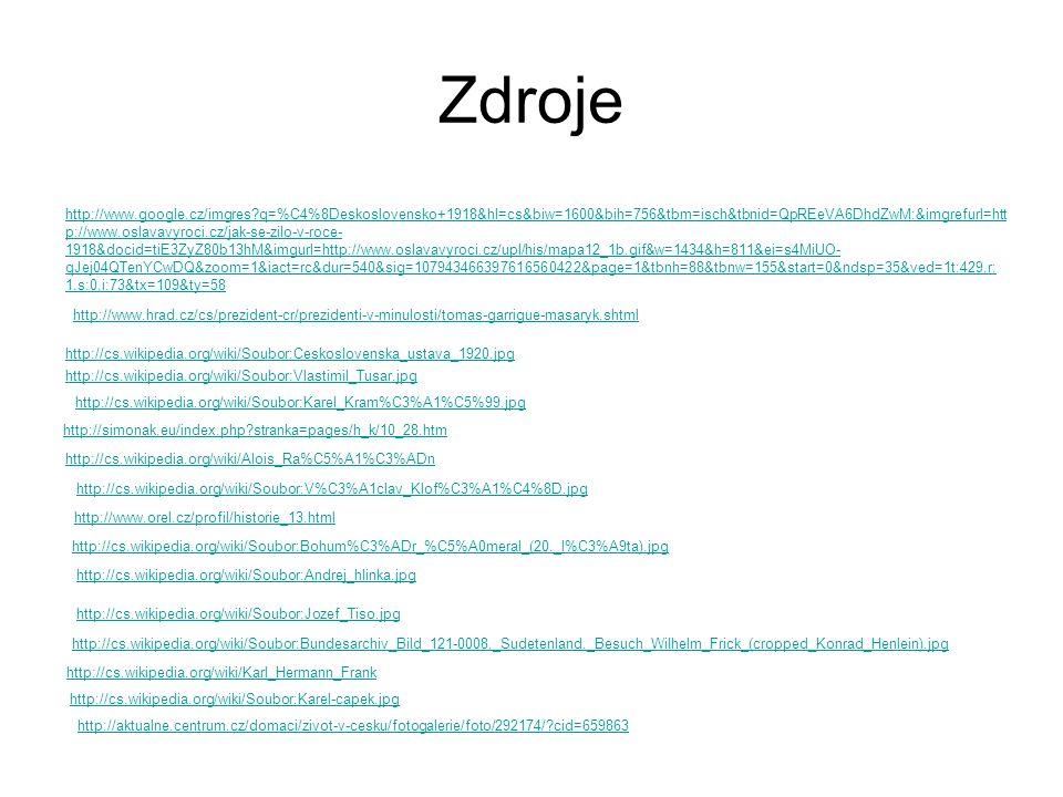 Zdroje http://www.hrad.cz/cs/prezident-cr/prezidenti-v-minulosti/tomas-garrigue-masaryk.shtml http://www.google.cz/imgres?q=%C4%8Deskoslovensko+1918&h