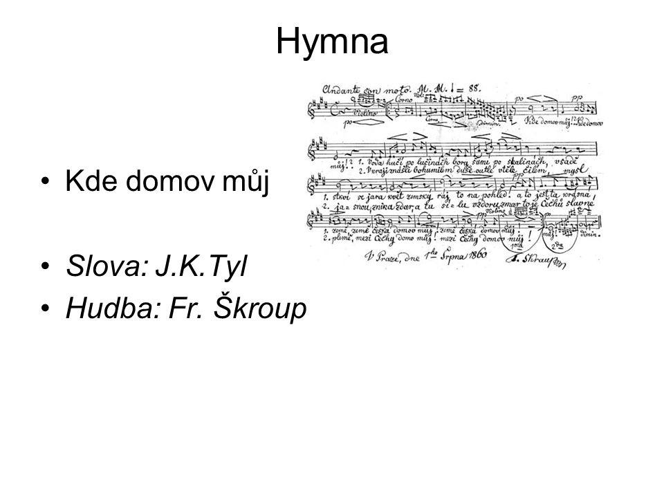 Hymna Kde domov můj Slova: J.K.Tyl Hudba: Fr. Škroup