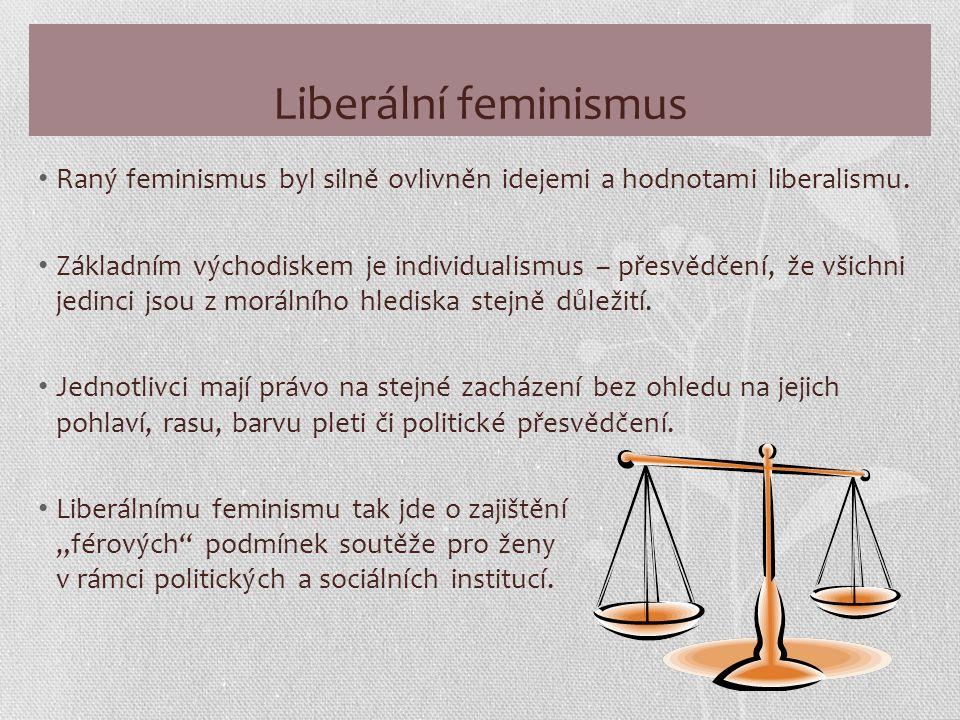 Liberální feminismus Raný feminismus byl silně ovlivněn idejemi a hodnotami liberalismu.