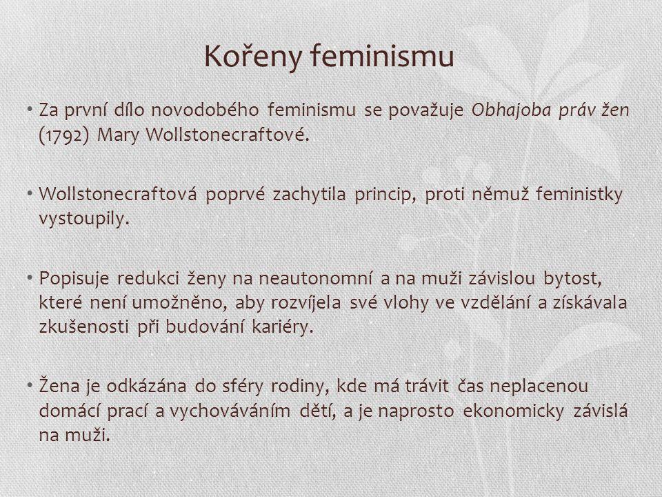 Kořeny feminismu Za první dílo novodobého feminismu se považuje Obhajoba práv žen (1792) Mary Wollstonecraftové.