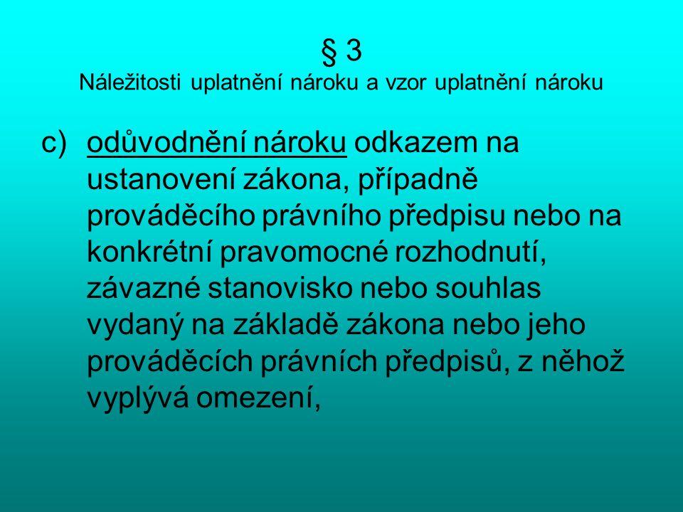 § 3 Náležitosti uplatnění nároku a vzor uplatnění nároku c)odůvodnění nároku odkazem na ustanovení zákona, případně prováděcího právního předpisu nebo