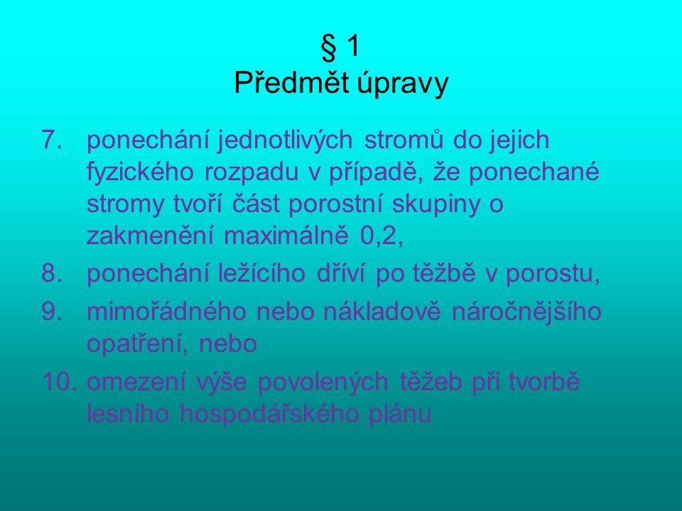 § 1 Předmět úpravy 7.ponechání jednotlivých stromů do jejich fyzického rozpadu v případě, že ponechané stromy tvoří část porostní skupiny o zakmenění