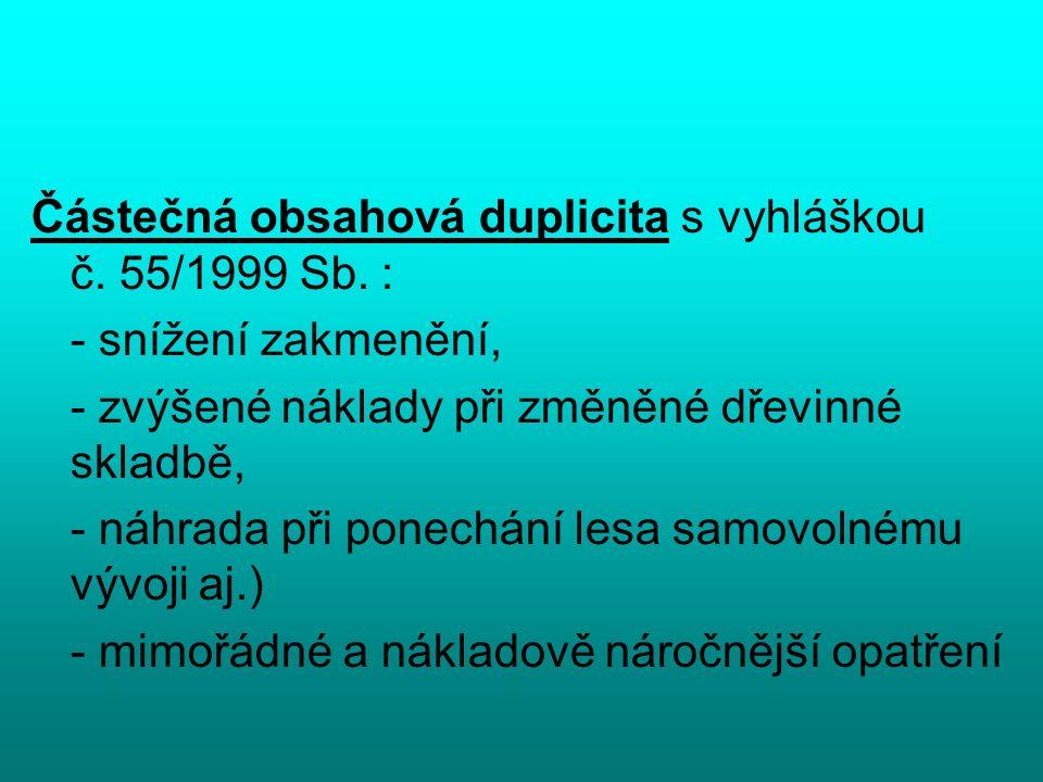 Částečná obsahová duplicita s vyhláškou č. 55/1999 Sb. : - snížení zakmenění, - zvýšené náklady při změněné dřevinné skladbě, - náhrada při ponechání