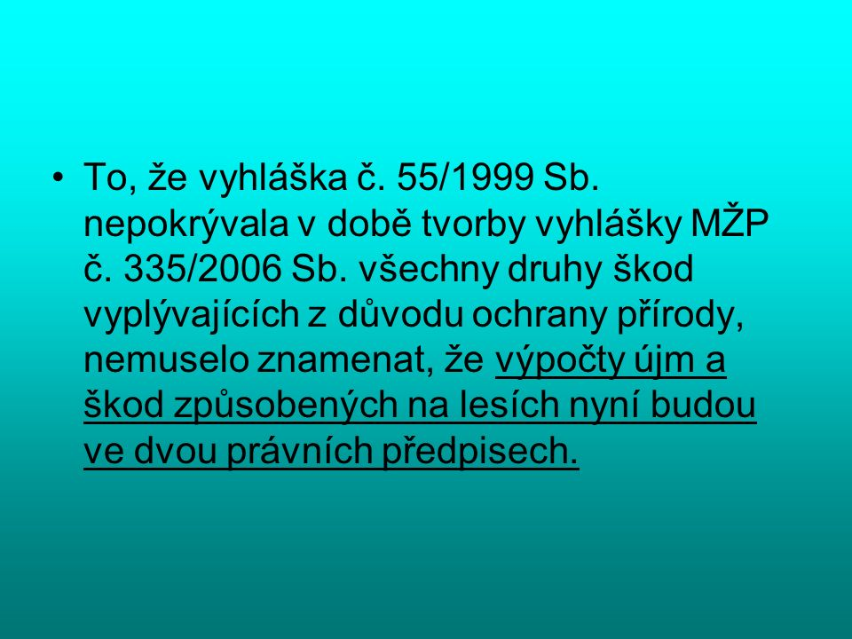 To, že vyhláška č. 55/1999 Sb. nepokrývala v době tvorby vyhlášky MŽP č.