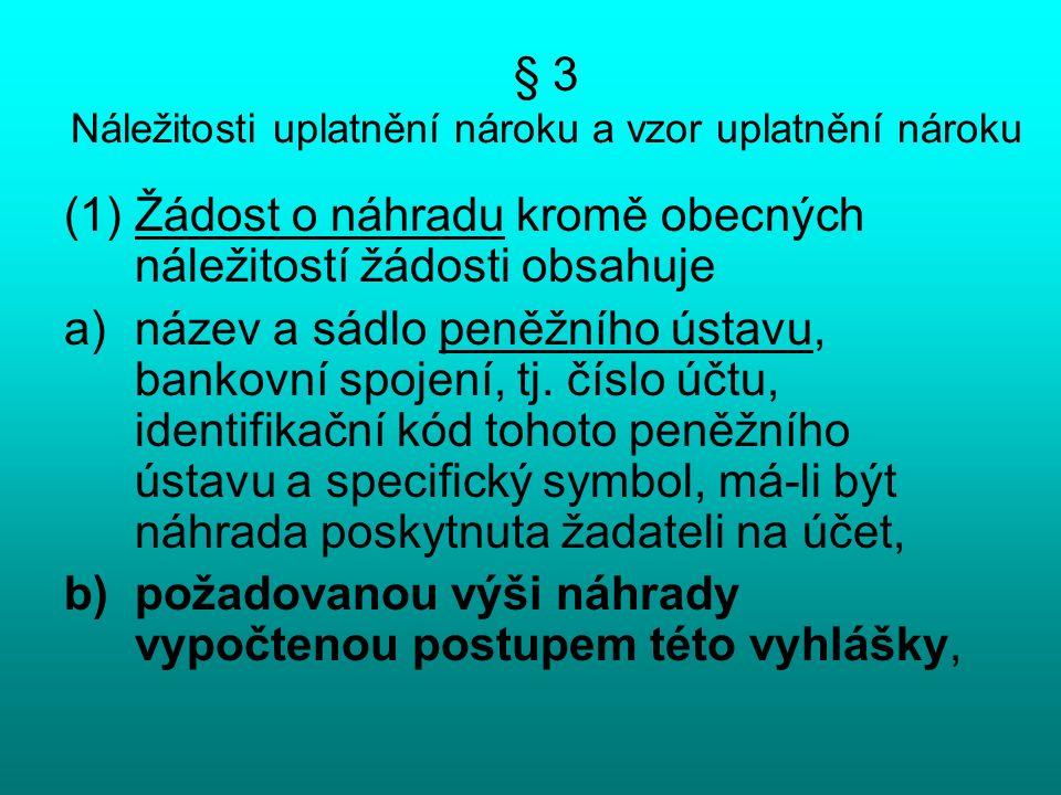 § 3 Náležitosti uplatnění nároku a vzor uplatnění nároku (1)Žádost o náhradu kromě obecných náležitostí žádosti obsahuje a)název a sádlo peněžního ústavu, bankovní spojení, tj.