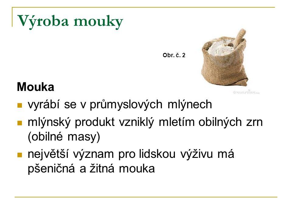 Výroba mouky Obr. č. 2 Mouka vyrábí se v průmyslových mlýnech mlýnský produkt vzniklý mletím obilných zrn (obilné masy) největší význam pro lidskou vý