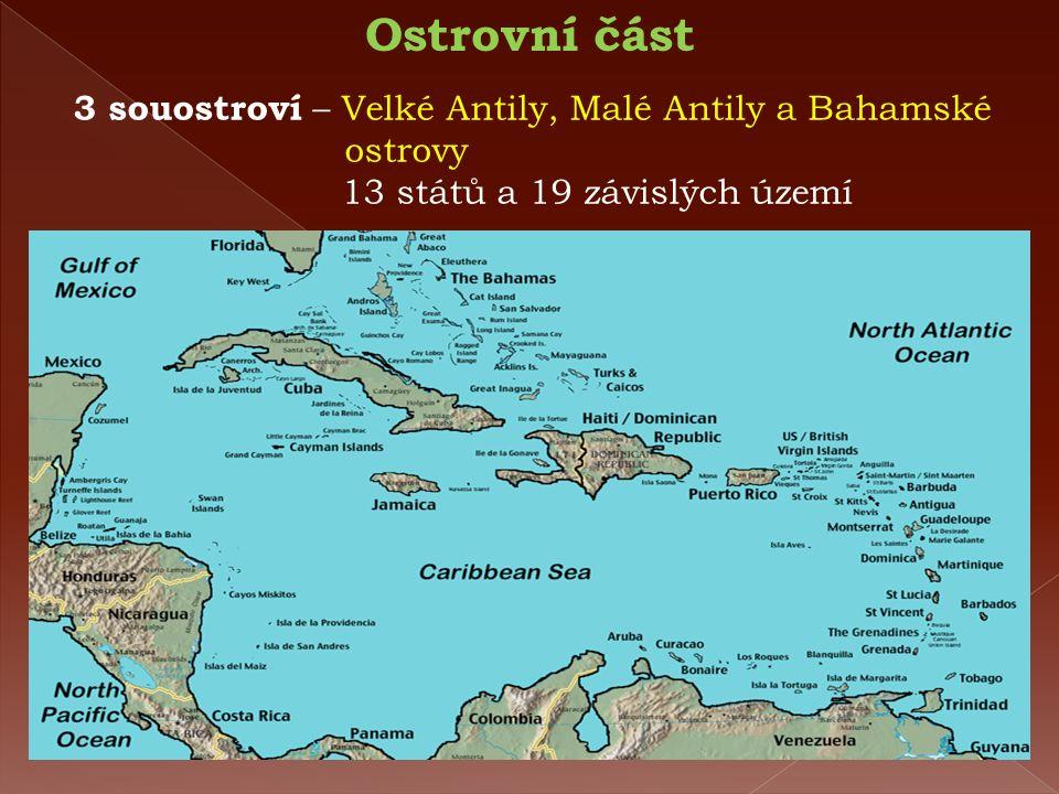 Ostrovní část 3 souostroví – Velké Antily, Malé Antily a Bahamské ostrovy 13 států a 19 závislých území