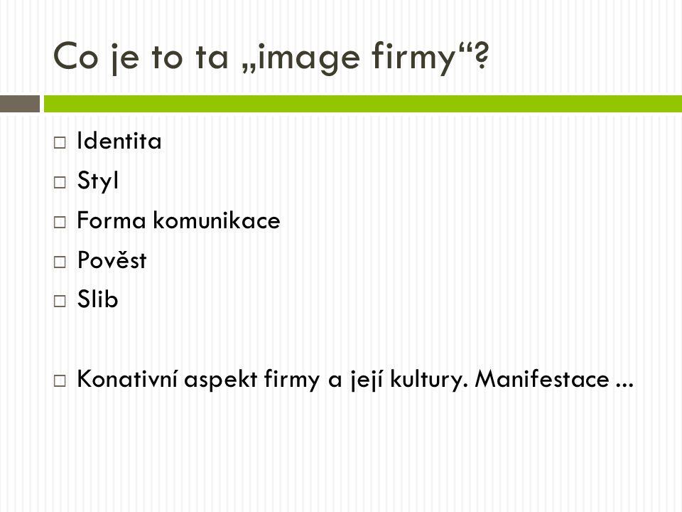  Identita  Styl  Forma komunikace  Pověst  Slib  Konativní aspekt firmy a její kultury.
