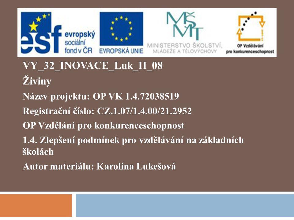 VY_32_INOVACE_Luk_II_08 Živiny Název projektu: OP VK 1.4.72038519 Registrační číslo: CZ.1.07/1.4.00/21.2952 OP Vzdělání pro konkurenceschopnost 1.4.