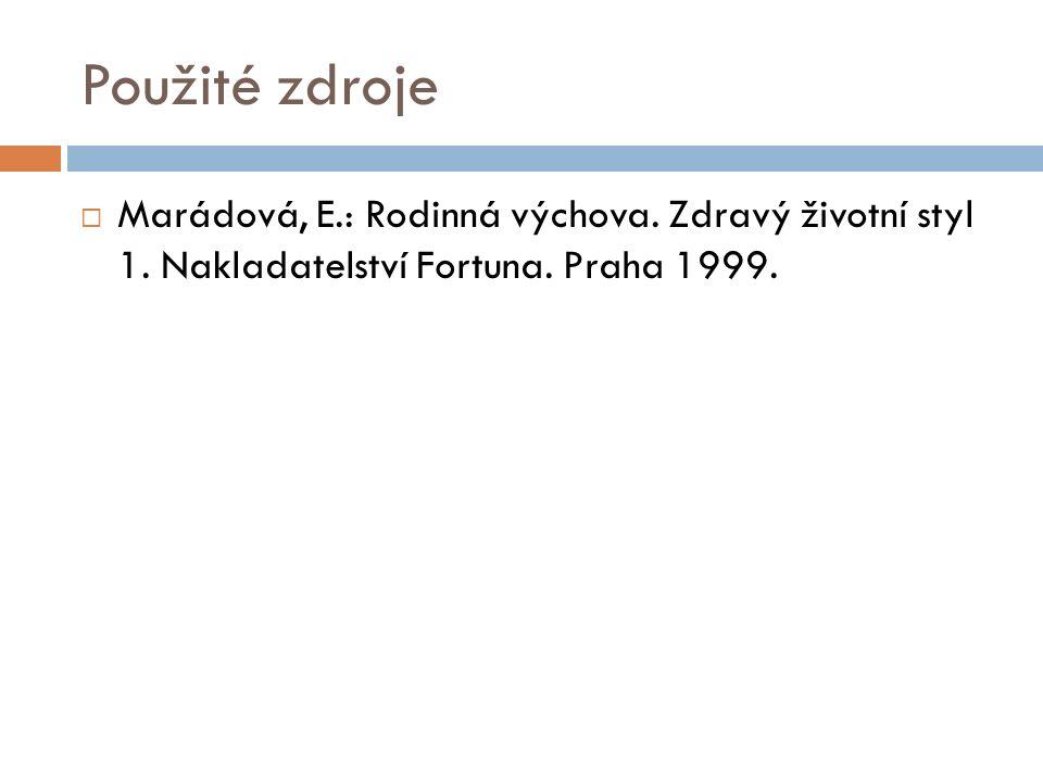 Použité zdroje  Marádová, E.: Rodinná výchova. Zdravý životní styl 1.