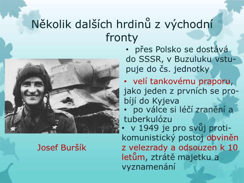 Několik dalších hrdinů z východní fronty Josef Buršík přes Polsko se dostává do SSSR, v Buzuluku vstu- puje do čs.