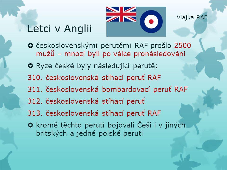 Letci v Anglii  československými perutěmi RAF prošlo 2500 mužů – mnozí byli po válce pronásledováni  Ryze české byly následující perutě: 310.